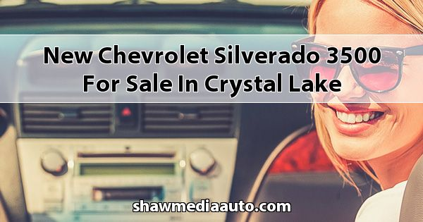 New Chevrolet Silverado 3500 for sale in Crystal Lake
