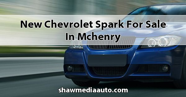 New Chevrolet Spark for sale in Mchenry