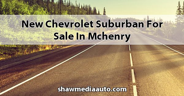 New Chevrolet Suburban for sale in Mchenry