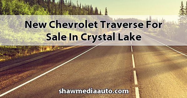 New Chevrolet Traverse for sale in Crystal Lake