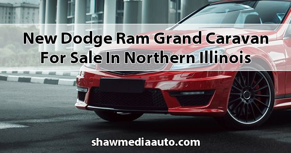New Dodge RAM Grand Caravan for sale in Northern Illinois