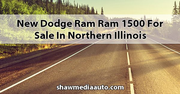 New Dodge RAM Ram 1500 for sale in Northern Illinois