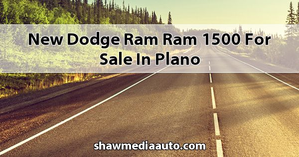 New Dodge RAM Ram 1500 for sale in Plano