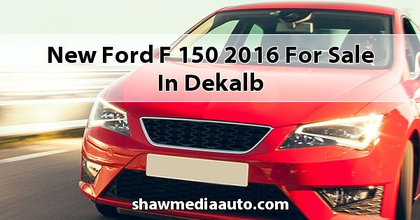 New Ford F-150 2016 for sale in Dekalb