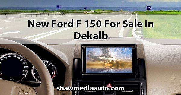 New Ford F-150 for sale in Dekalb
