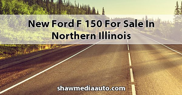 New Ford F-150 for sale in Northern Illinois