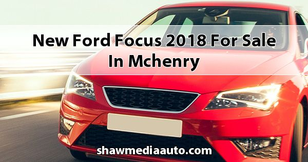 New Ford Focus 2018 for sale in Mchenry