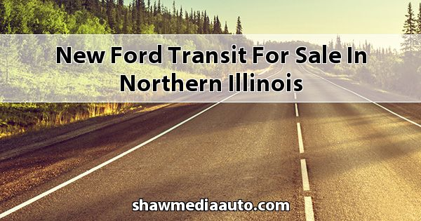 New Ford Transit for sale in Northern Illinois