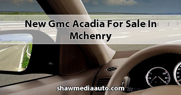 New GMC Acadia for sale in Mchenry