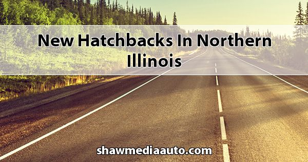 New Hatchbacks in Northern Illinois