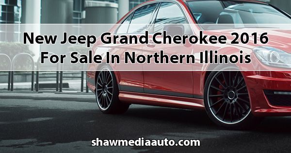 New Jeep Grand Cherokee 2016 for sale in Northern Illinois
