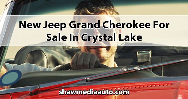 New Jeep Grand Cherokee for sale in Crystal Lake