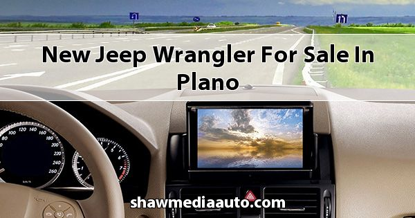 New Jeep Wrangler for sale in Plano