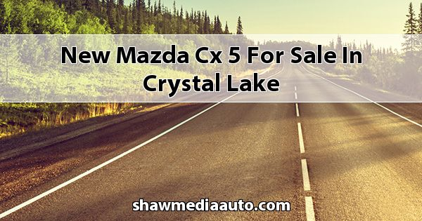 New Mazda CX-5 for sale in Crystal Lake