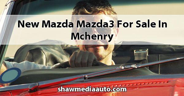 New Mazda Mazda3 for sale in Mchenry