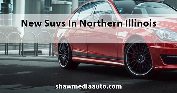New SUVs in Northern Illinois
