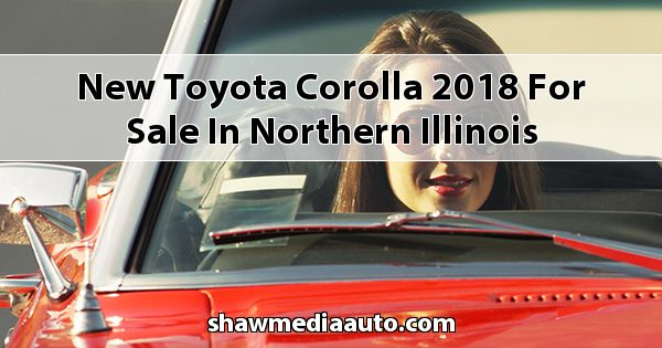 New Toyota Corolla 2018 for sale in Northern Illinois