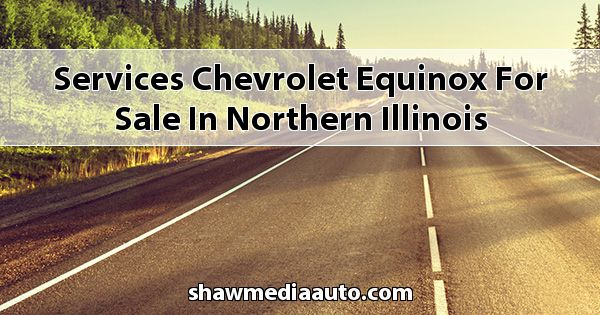 Services Chevrolet Equinox for sale in Northern Illinois