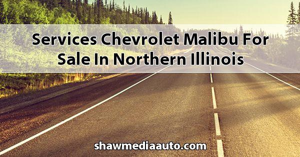 Services Chevrolet Malibu for sale in Northern Illinois