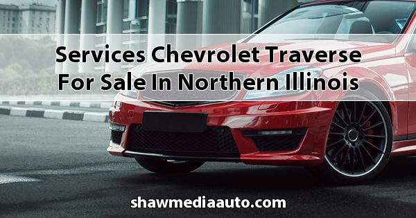 Services Chevrolet Traverse for sale in Northern Illinois
