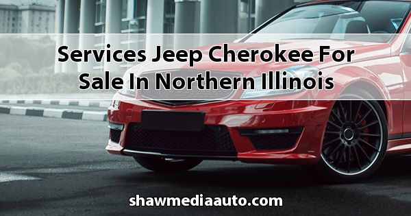 Services Jeep Cherokee for sale in Northern Illinois