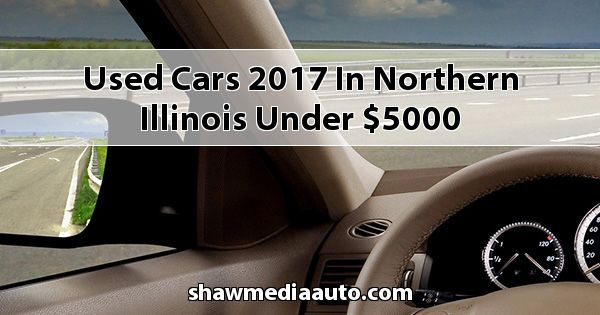 Used Cars 2017 in Northern Illinois under $5000