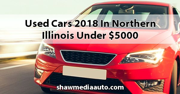 Used Cars 2018 in Northern Illinois under $5000