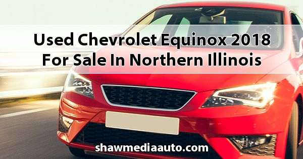 Used Chevrolet Equinox 2018 for sale in Northern Illinois
