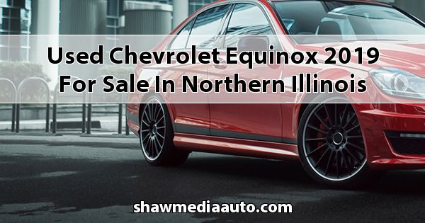 Used Chevrolet Equinox 2019 for sale in Northern Illinois