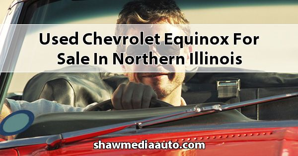 Used Chevrolet Equinox for sale in Northern Illinois