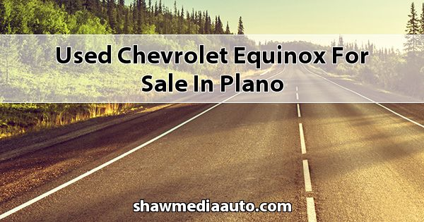 Used Chevrolet Equinox for sale in Plano