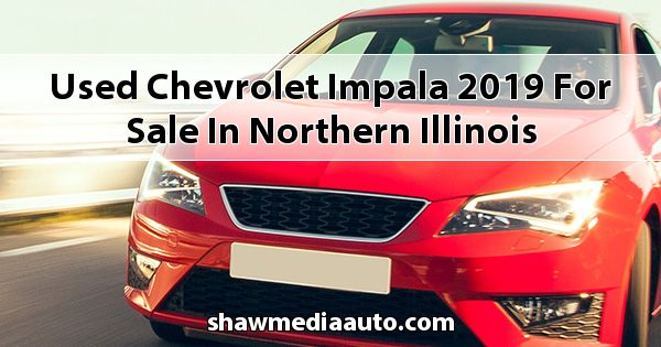 Used Chevrolet Impala 2019 for sale in Northern Illinois