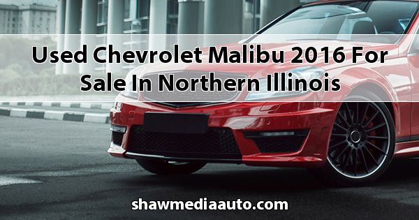 Used Chevrolet Malibu 2016 for sale in Northern Illinois