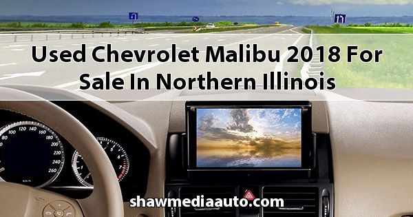 Used Chevrolet Malibu 2018 for sale in Northern Illinois
