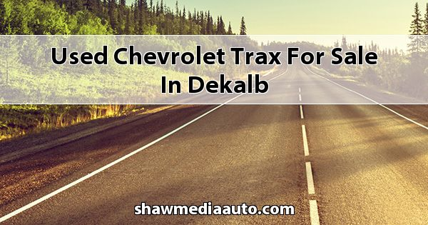 Used Chevrolet Trax for sale in Dekalb
