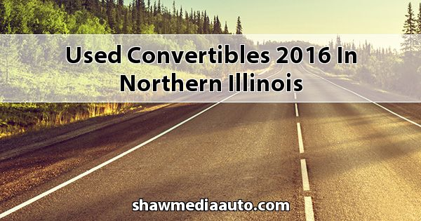 Used Convertibles 2016 in Northern Illinois