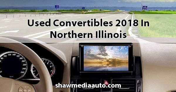 Used Convertibles 2018 in Northern Illinois