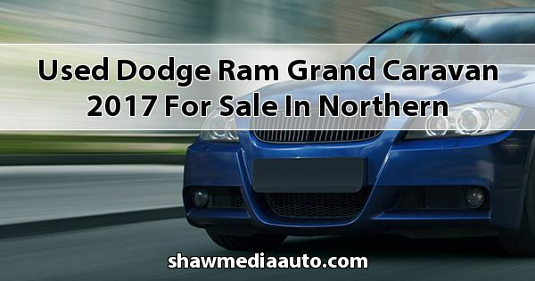 Used Dodge RAM Grand Caravan 2017 for sale in Northern Illinois