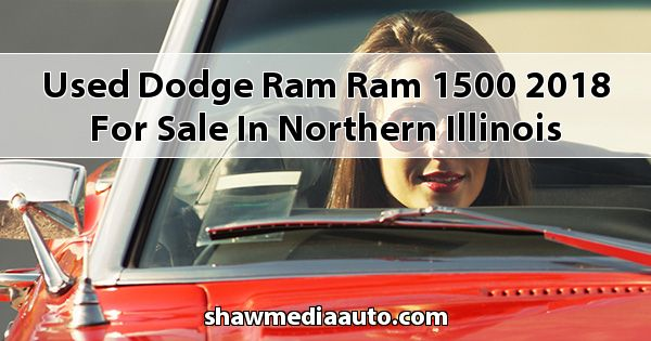 Used Dodge RAM Ram 1500 2018 for sale in Northern Illinois