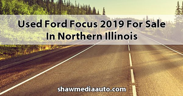 Used Ford Focus 2019 for sale in Northern Illinois