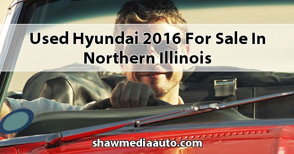 Used Hyundai 2016 for sale in Northern Illinois