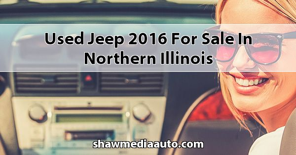 Used Jeep 2016 for sale in Northern Illinois