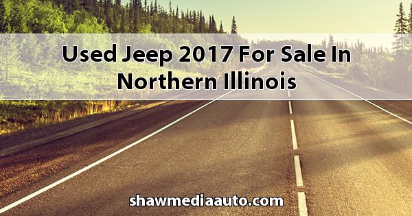 Used Jeep 2017 for sale in Northern Illinois
