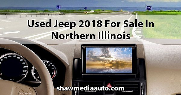 Used Jeep 2018 for sale in Northern Illinois