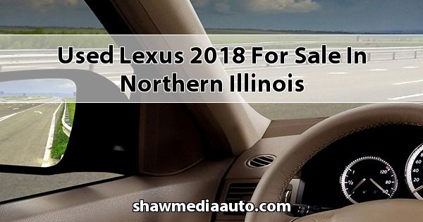 Used Lexus 2018 for sale in Northern Illinois