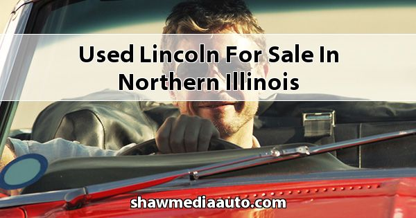Used Lincoln for sale in Northern Illinois