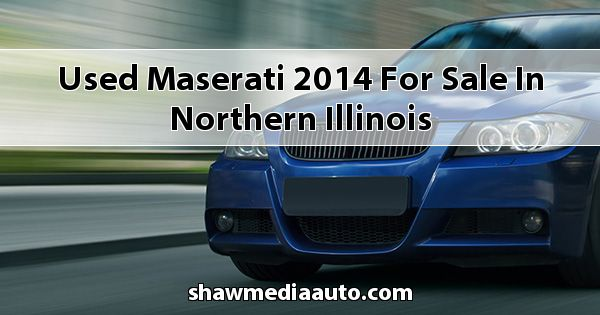 Used Maserati 2014 for sale in Northern Illinois