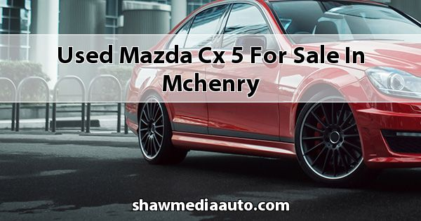 Used Mazda CX-5 for sale in Mchenry