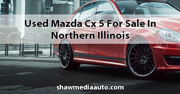 Used Mazda CX-5 for sale in Northern Illinois