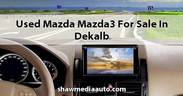 Used Mazda Mazda3 for sale in Dekalb